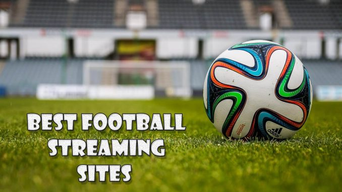 Best Football Streaming Sites Of 2019